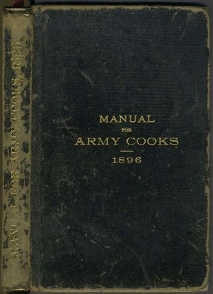Manual for Army Cooks 1896. Prepared under the Direction of the Commissary General of...