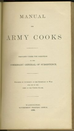Manual for Army Cooks 1896. Prepared under the Direction of the Commissary General of Subsistence.
