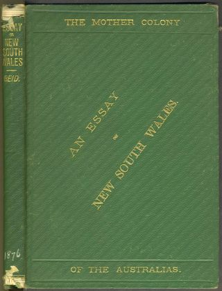 An Essay on New South Wales, The Mother Colony of the Australians. Presentation copy. G. H. Reid