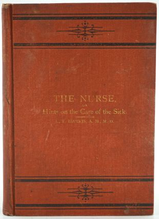 The Nurse; or, Hints on the Care of the Sick Including Mothers and Infants and a Digest of...