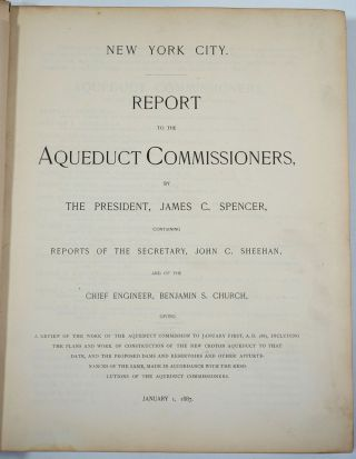 Report to the Aqueduct Commissioners, by the President, James C. Spencer ... Giving a Review of the Work of the Aqueduct Commission to January First, A.D. 1887 ... Presentation copy.