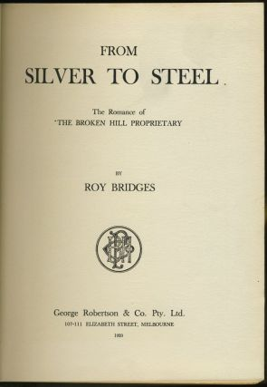 From Silver to Steel. The Romance of the Broken Hill Proprietary.