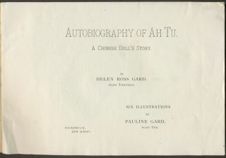 Autobiography of Ah Tu. A Chinese Doll's Story. China, Anti-Chinese sentiment, Helen Ross Gard,...