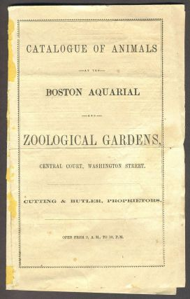 Catalogue of Animals at the Boston Aquarial and Zoological Gardens, Central Court, Washington...