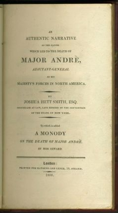 An Authentic Narrative of the Causes which led to the death of Major André, adjutant-general of His Majesty's forces in North America.