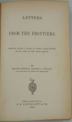 Letters from the Frontiers / Written during a Period of Thirty Years' Service in the Army of the United States.