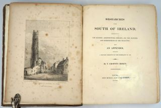 Researches in the South of Ireland, Illustrative Of The Scenery, Architectural Remains, And the...
