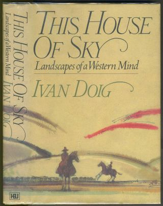 This House of Sky. Landscapes of a Western Mind. Montana, Ivan Doig