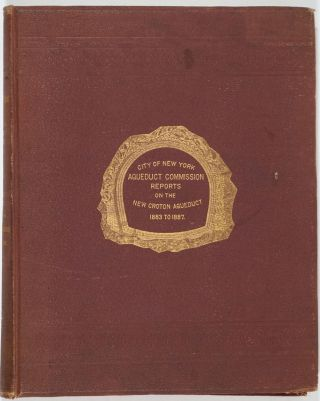 Report to the Aqueduct Commissioners, by the President, James C. Spencer ... Giving a Review of the Work of the Aqueduct Commission to January First, A.D. 1887 ...