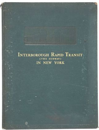 Interborough Rapid Transit. The New York Subway, Its Construction and Equipment. New York City...