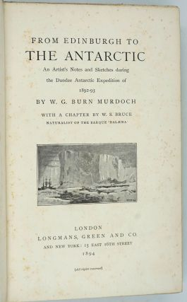 From Edinburgh to the Antarctic. An Artist's Notes and Sketches During the Dundee Antarctic Expedition of 1892-1893.