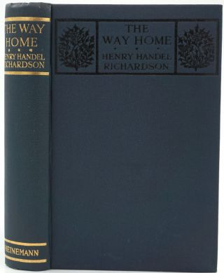 The Way Home. Being the second part of The Chronicles of The Fortunes of Richard Mahony.
