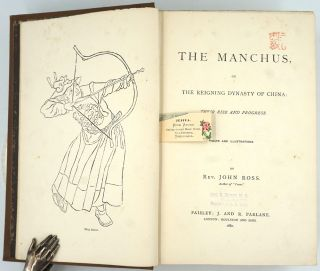 The Manchus, or the Reigning Dynasty of China: Their Rise and Progress.