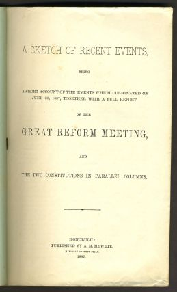 A Sketch of Recent Events: being a Short Account of the Events which Culminated on June 30, 1887: together with a Full Report of the Great Reform Meeting, and the Two Constitutions in Parallel Columns.
