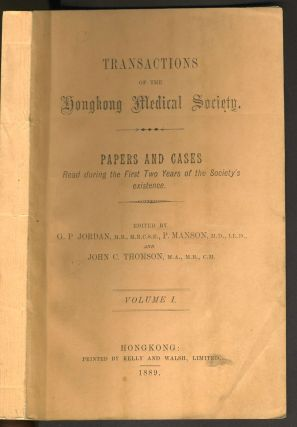 Transactions of the Hongkong Medical Society, Volume I (all printed). G. P. Jordan, P. Manson,...