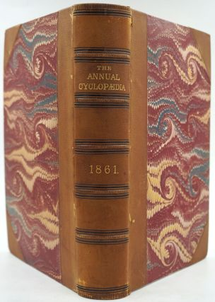 The American Annual Cyclopaedia and Register of Important Events of the Year 1861 (to 1868), ...