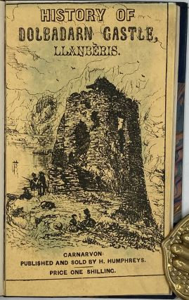 History of Dolbadarn Castle Llanberis from its Foundation 233 BC to its Desolation in the Reign...