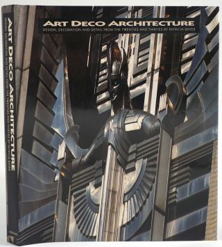Art Deco Architecture. Design, Decoration and Detail frm the Twenties and Thirties. Patricia Bayer