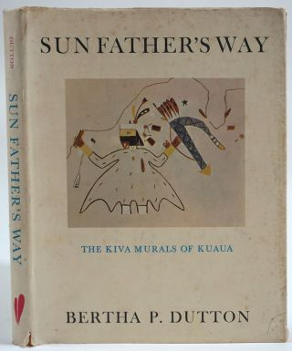 Sun Father's Way, The Kiva Murals of Kuaua, A Pueblo Ruin, Coronado State Monument, New Mexico....