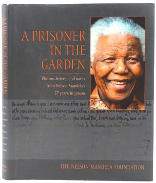 A Prisoner in the Garden. Photos, letters, and notes from Nelson Mandela's 27 years in prison....