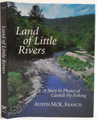 Land of Little Rivers. A Story in Photos of Catskill Fly Fishing. Austin McK Francis