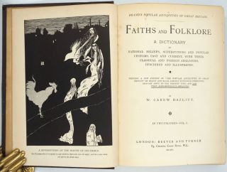 Faiths and Folklore. A Dictionary of National Beliefs, Superstitions and Popular Customs, Past and Current, with their Classical and foreign Analogues, Described and Illustrated.