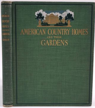American Country Homes and Their Gardens. John Cordis Baker