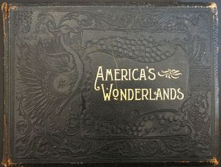 America's Wonderlands: A Pictorial and Descriptive History of Our Country's Scenic Marvels as...