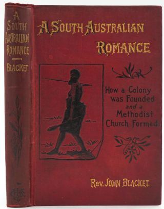 A South Australian Romance. How a Colony was Founded and a Methodist Church Formed. John Blacket