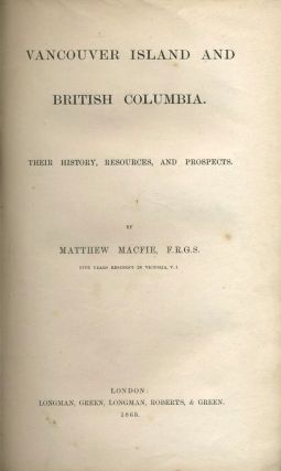 Vancouver Island and British Columbia. Their History, Resources and Prospects.