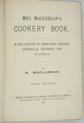 Mrs. Maclurcan's Cookery Book. A Collection of Practical Recipes Specially Suitable for Australia.