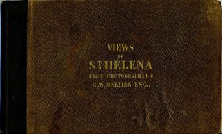 Views of St. Helena; Illustrative of its Scenery and Historical Associations. From Photographs...