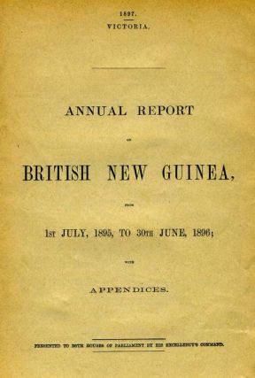 Annual Report on British New Guinea, from 1st July 1895 to 30th June 1896, with appendices. New...