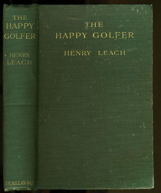 The Happy Golfer. Being Some Experiences, Reflections, and a Few Deductions of a Wandering...