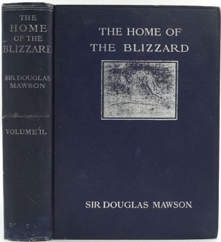 The Home of the Blizzard. Being the Story of the Australasian Antarctic Expedition, 1911-1914. ...
