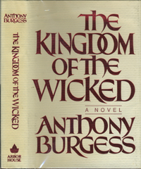 The Kingdom Of The Wicked. Anthony Burgess.