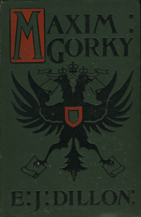 Maxim Gorky. His Life and Writings. Maxim Gorky, E J. Dillon