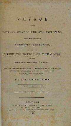 Voyage of the United States Frigate Potomac, under the Command of Commodore John Downes, during the Circumnavigation of the Globe, in the years 1831, 1832, 1833, and 1834...