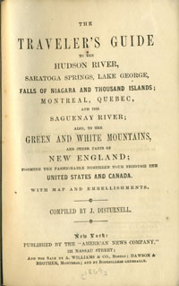 Traveler's Guide to the Hudson River, Saratoga Springs, Lake George, Falls of Niagara and Thousand Islands; Montreal, Quebec, And The Saguenay River; Also to the Green and White Mountains, and Other Parts of New England; Forming the Fashionable Northern Tour Through the United States and Canada with Map and Embellishments.