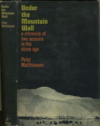 Under the Mountain Wall. a chronicle of two seasons in the stone age. Peter Matthiessen