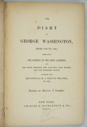 Diary of George Washington, from 1789 to 1791; embracing the Opening of the First Congress, and his Tours through New England, Long Island and the Southern States. Together with his Journal of a Tour to the Ohio, in 1753.