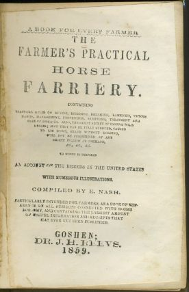 The Farmer's Practical Horse Farriery. Goshen NY Imprint. Containing Practical Rules on Buying, Breeding, Breaking, Lameness, Vicious Habits...to which is Perfixed an Account of the Breeds in the United States.
