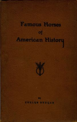 Famous Horses of American History. Evelyn Brogan.