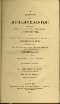 An History of Muhammedanism: Comprising the Life and Character of the Arabian Prophet, and the Succinct Accounts of the Empires Founded by the Muhammedan Arms: an Inquiry into the Theology, Morality, Laws, Literature, and Usages of the Muselmans, and a View of the Present State and Extent of the Muhammedan Religion.